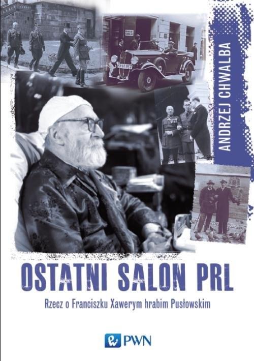 okładka Ostatni salon PRL Rzecz o Franciszku  Xawerym hrabim Pusłowskim., Książka | Chwalba Andrzej