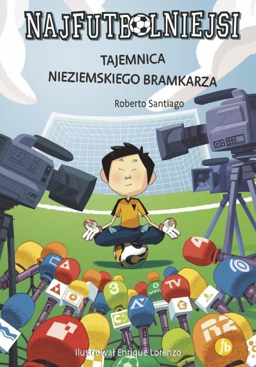 okładka Najfutbolniejsi Tajemnica nieziemskiego bramkarza, Książka | Santiago Roberto