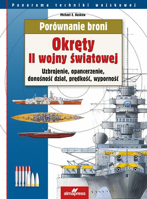 okładka Porównanie broni Okręty II wojny światowej Uzbrojenie, opancerzenie, donośność dział, prędkość, wyporność, Książka | Michael E. Haskew