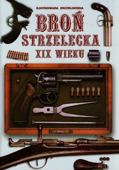 okładka Broń strzelecka XIX wieku Ilustrowana encyklopedia, Książka   Praca Zbiorowa