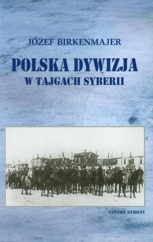 okładka Polska dywizja w tajgach Syberii, Książka | Józef Birkenmajer