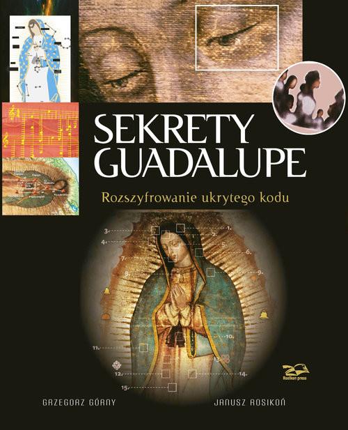 okładka Sekrety Guadalupe Rozszyfrowanie ukrytego kodu, Książka | Grzegorz i Rosikoń Janusz Górny