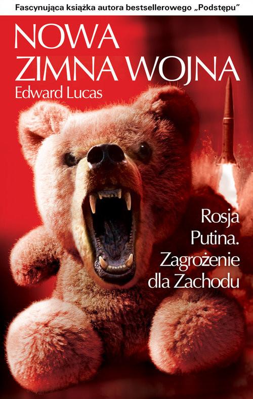 okładka Nowa Zimna Wojna Rosja Putina. Zagrożenie dla Zachodu, Książka | Edward  Lucas