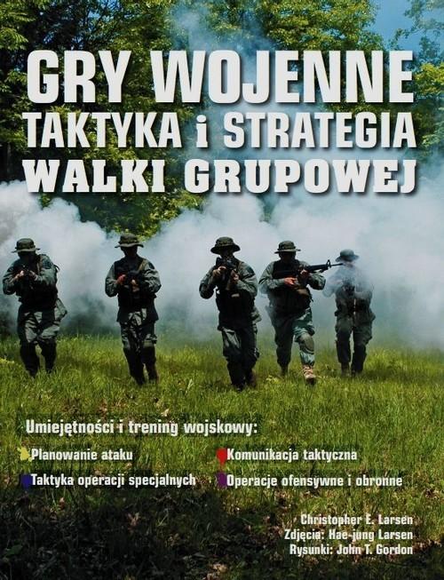 okładka Gry wojenne Taktyka i strategia Walki grupowe, Książka | Christopher E. Larsen