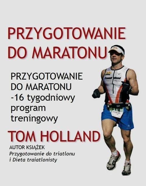 okładka Przygotowanie do maratonu 16 tygodniowy program treningowy, Książka | Holland Tom
