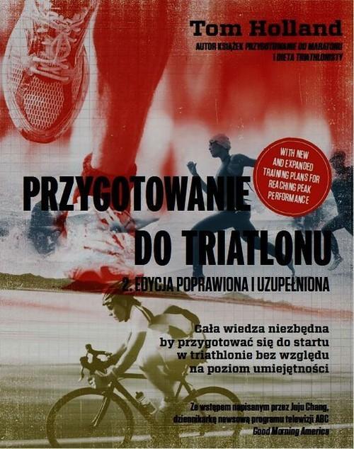 okładka Przygotowanie do triatlonu Cała wiedza niezbędna by przygotować się do startu w triathlonie bez względu na poziom umiejętności, Książka | Holland Tom