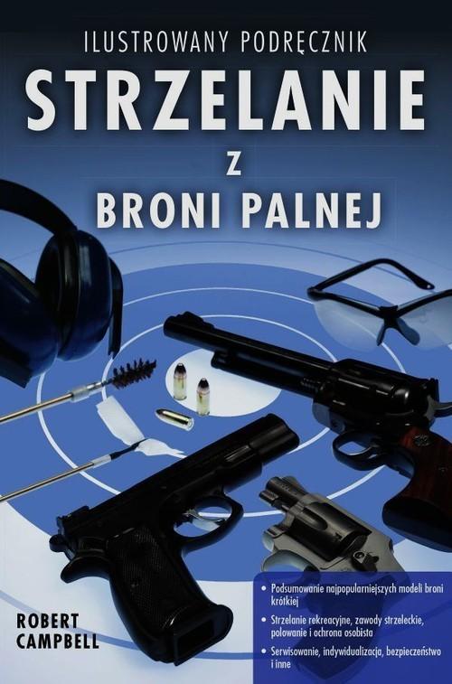 okładka Strzelanie z broni palnej Ilustrowany podręcznik, Książka | Campbell Robert