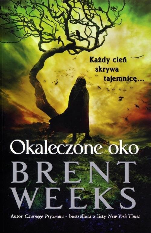 okładka Powiernik Światła Księga 3 Okaleczone oko, Książka | Brent Weeks