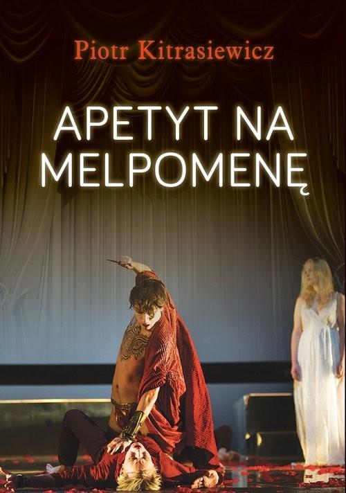 okładka Apetyt na Melpomenę, Książka | Kitrasiewicz Piotr