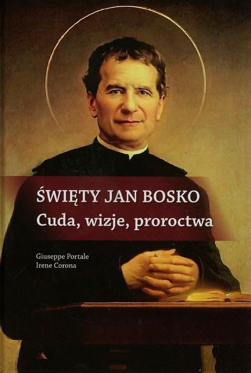 okładka Święty Jan Bosko Cuda wizje proroctwa, Książka | Giuseppe Portale, Irene Corona