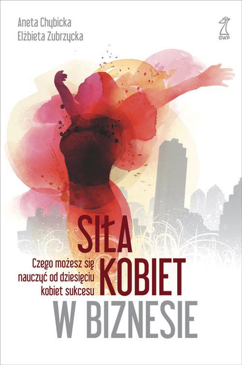 okładka Siła kobiet w biznesie, Książka | Aneta Chybicka, Elżbieta Zubrzycka