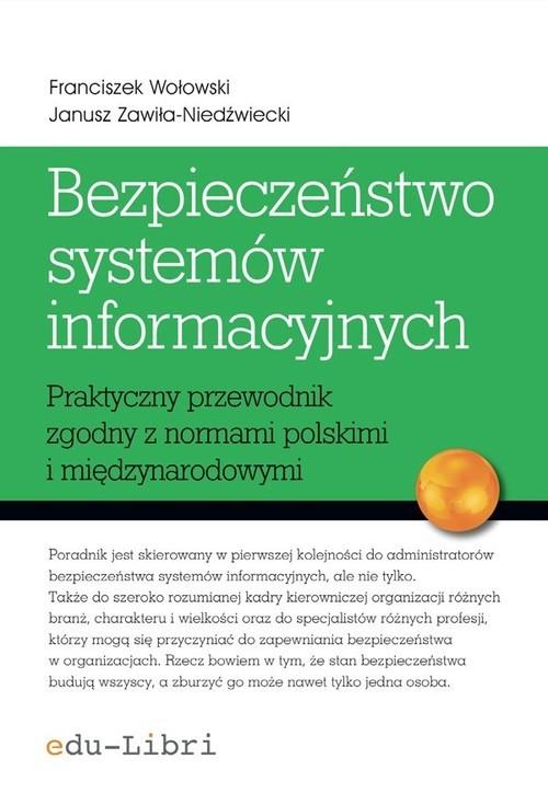 okładka Bezpieczeństwo systemów informacyjnych Praktyczny przewodnik zgodny z normami polskimi i międzynarodowymi, Książka | Franciszek Wołowski, Janus Zawiła-Niedźwiecki