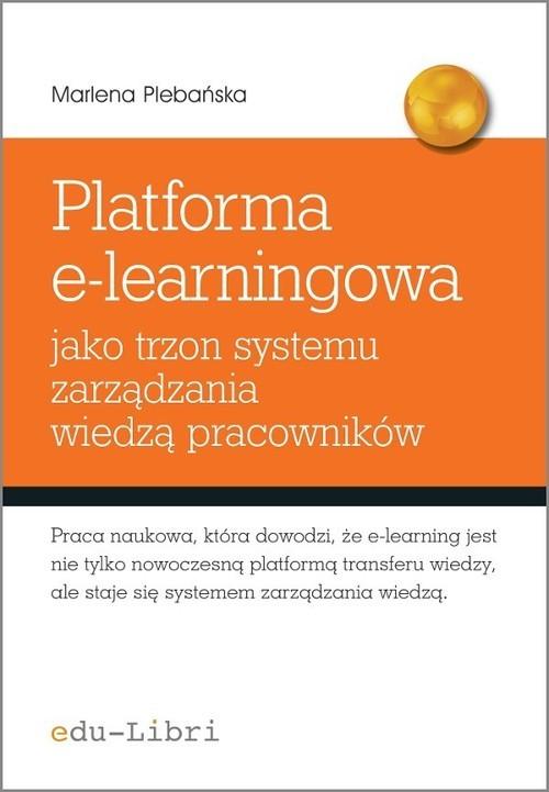okładka Platforma e-learningowa jako trzon systemu zarządzania wiedzą pracowników, Książka | Marlena Plebańska