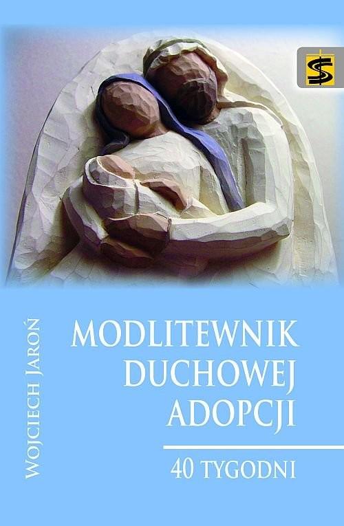 okładka Modlitewnik duchowej adopcji 40 tygodni, Książka | Jaroń Wojciech