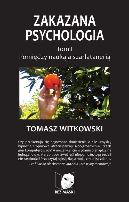 okładka Zakazana psychologia Tom 1 Pomiędzy nauką a szarlatanerią, Książka | Witkowski Tomasz