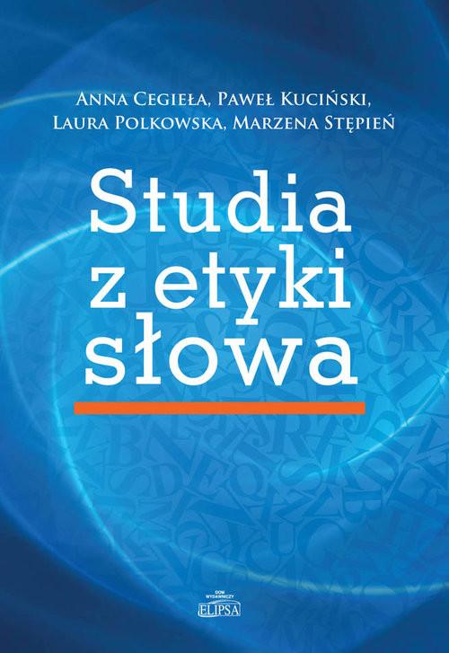 okładka Studia z etyki słowa, Książka | Anna Cegieła, Paweł  Kuciński, Laura Polkowska