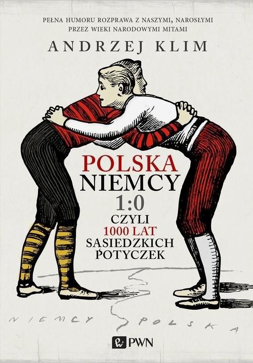 okładka Polska Niemcy 1:0 czyli 1000 lat sąsiedzkich potyczek, Książka   Andrzej Klim