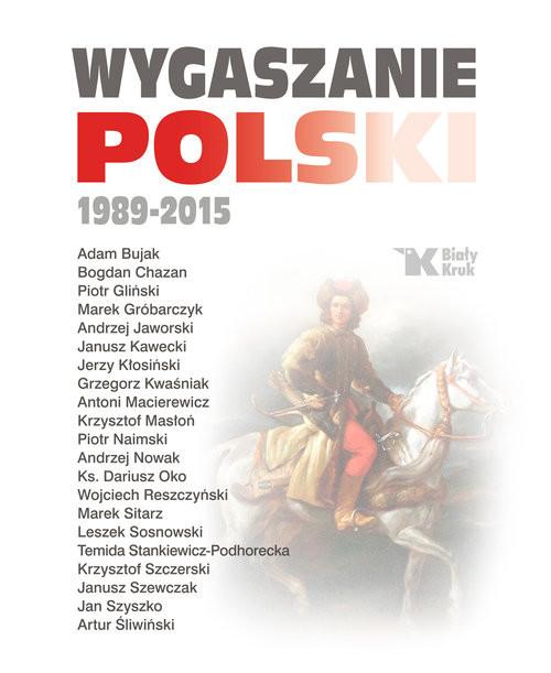 okładka Wygaszanie Polski 1989-2015, Książka | Andrzej Nowak, Adam Bujak, Macierewicz Antoni