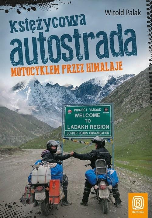 okładka Księżycowa autostrada Motocyklem przez Himalaje, Książka | Palak Witold