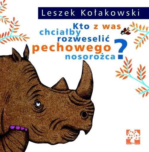 okładka Kto z was chciałby rozweselić pechowego nosorożca?, Książka | Kołakowski Leszek