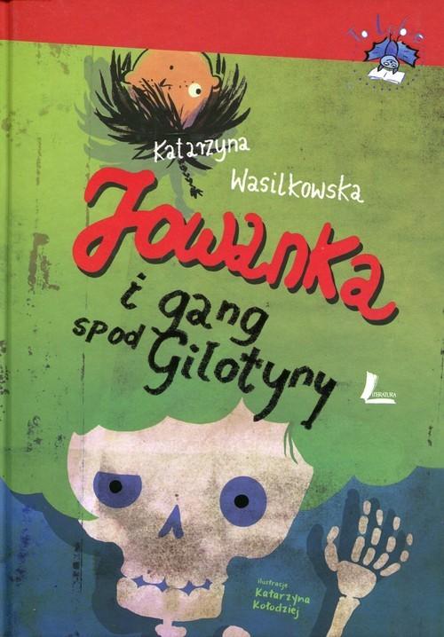 okładka Jowanka i gang spod Gilotyny, Książka | Wasilkowska Katarzyna
