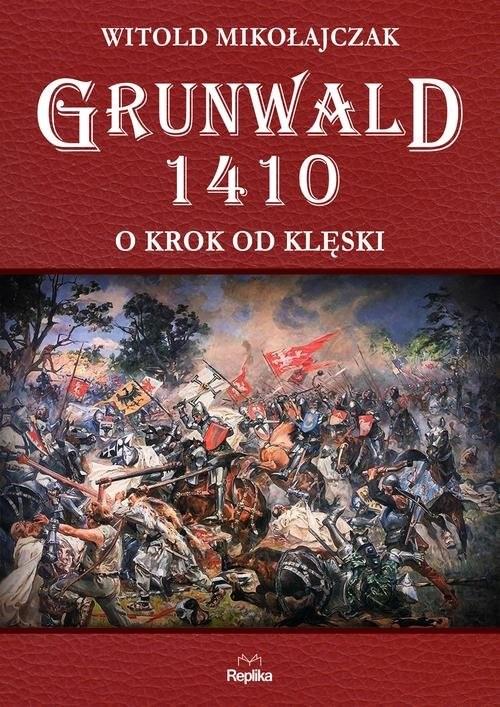 okładka Grunwald 1410 O krok od klęski, Książka   Mikołajczak Witold