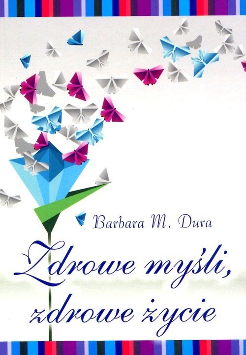 okładka Zdrowe myśli zdrowe życie, Książka | Barbara M. Dura