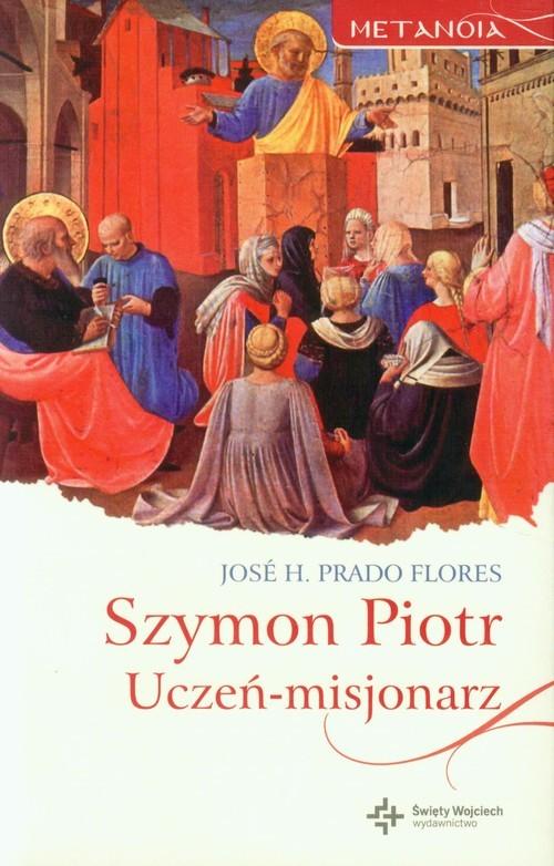 okładka Szymon Piotr Uczeń-misjonarz, Książka | Flores Jose H. Prado