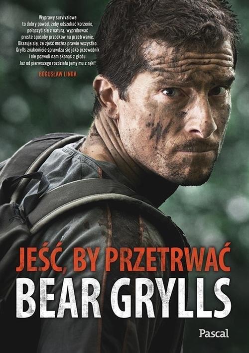 okładka Jeść, by przetrwać, Książka | Bear Grylls