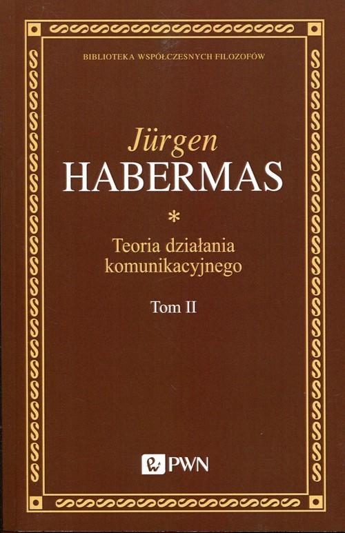 okładka Teoria działania komunikacyjnego Tom 2 Przyczynek do krytyki rozumu funkcjonalnego, Książka | Jürgen  Habermas