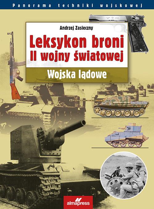okładka Leksykon broni II wojny światowej Wojska lądowe, Książka | Andrzej Zasieczny