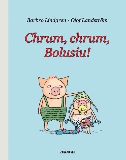 okładka Chrum, chrum, Bolusiu!, Książka | Barbro Lindgren