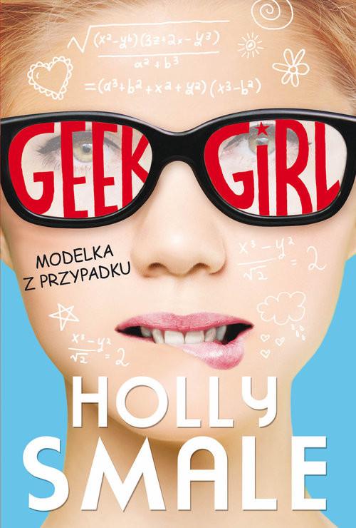 okładka Geek girl Modelka z przypadku, Książka | Holly Smale