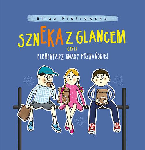 okładka Szneka z glancem, czyli elementarz gwary poznańskiej, Książka | Piotrowska Eliza