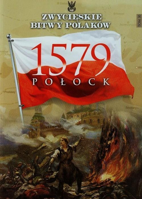 okładka Zwycięskie bitwy Polaków Tom 30 Połock 1579książka      Olejnik Karol