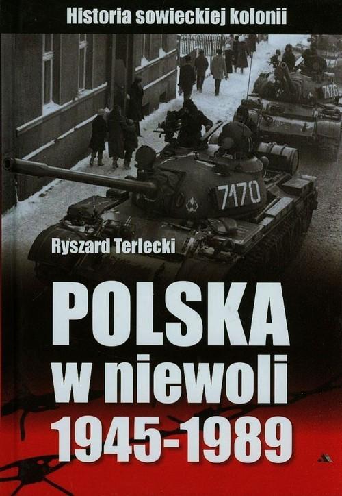 okładka Polska w niewoli 1945-1989 Historia sowieckiej kolonii, Książka | Terlecki Ryszard