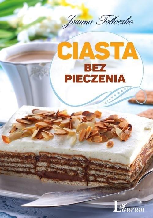 okładka Ciasta bez pieczenia, Książka | Joanna Tołłoczko