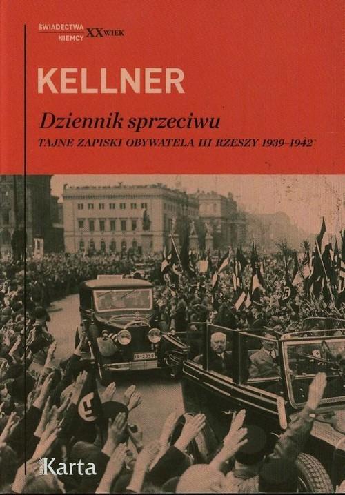 okładka Kellner Dziennik sprzeciwu Tajne zapiski obywatela III Rzeszy 1939-1942, Książka  