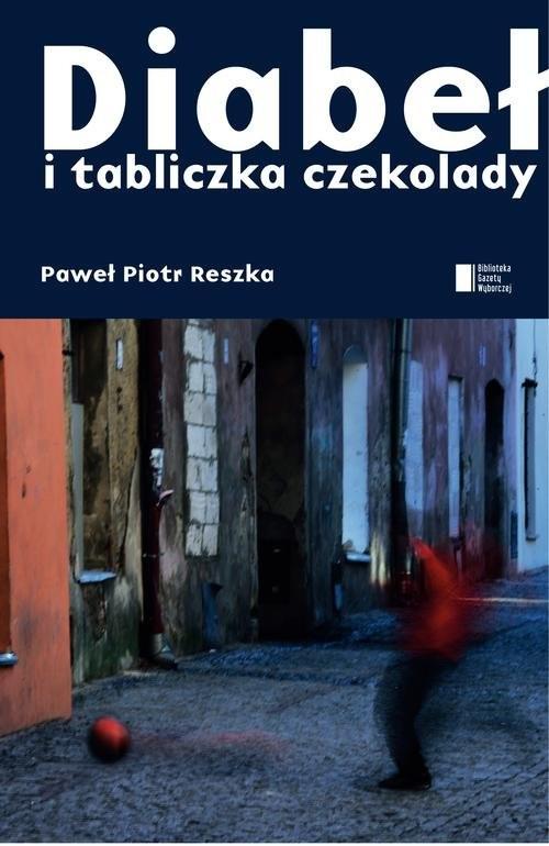 okładka Diabeł i tabliczka czekolady, Książka | Piotr Paweł Reszka