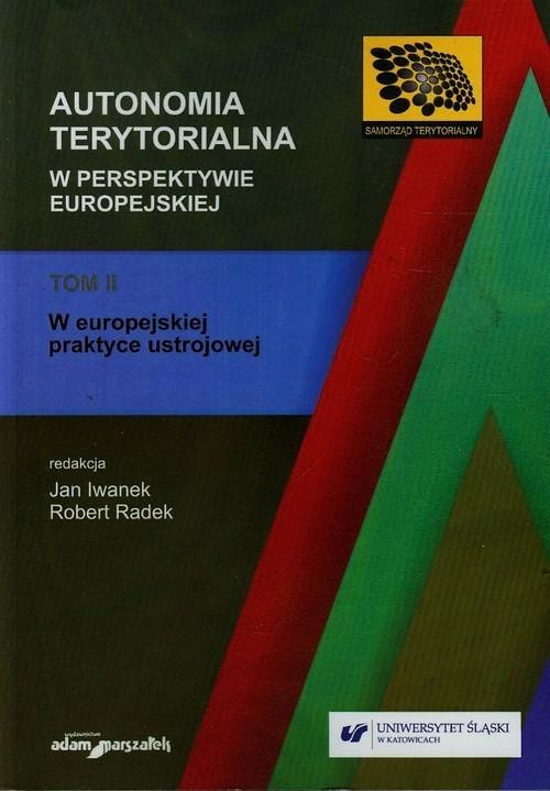okładka Autonomia terytorialna w perspektywie europejskiej Tom 2 W europejskiej praktyce ustrojowej, Książka |