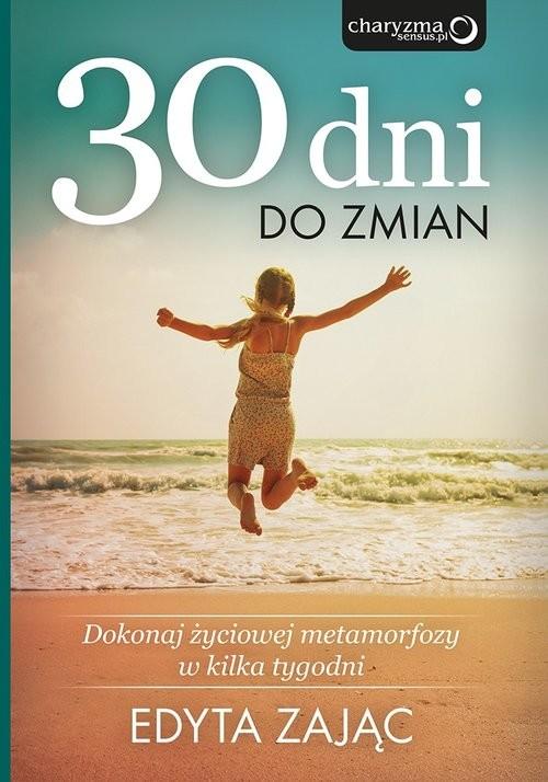 okładka 30 dni do zmian Dokonaj życiowej metamorfozy w kilka tygodni, Książka | Zając Edyta