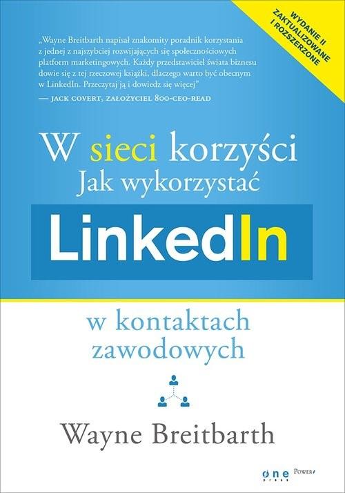 okładka W sieci korzyści Jak wykorzystać LinkedIn w kontaktach zawodowych, Książka | Wayne Breitbarth