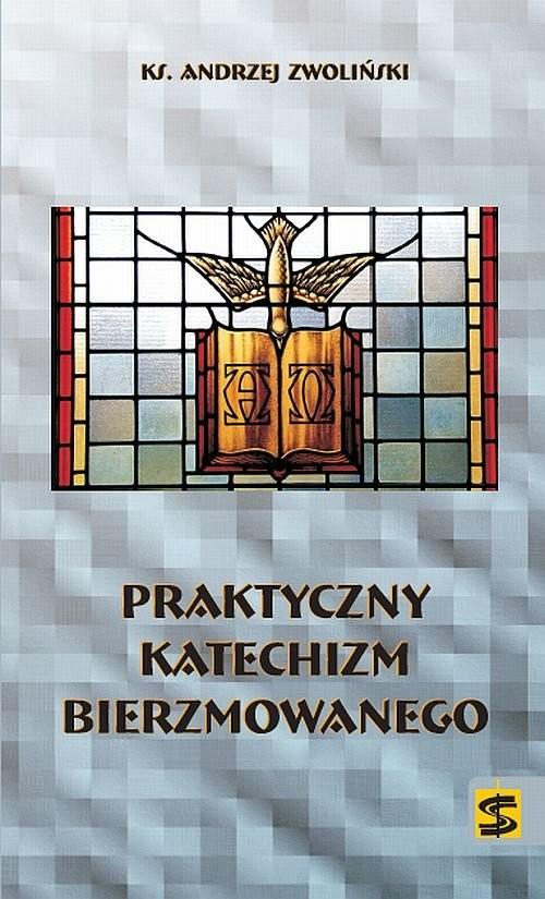 okładka Praktyczny katechizm bierzmowanego, Książka | Zwoliński Andrzej