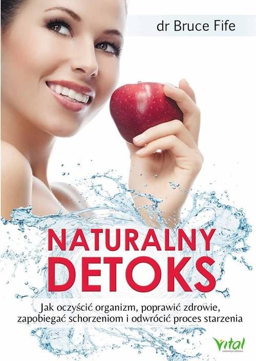 okładka Naturalny detoks Jak oczyścić organizm, poprawić zdrowie, zapobiegać schorzeniom i odwrócić proces starzenia, Książka | Bruce Fife