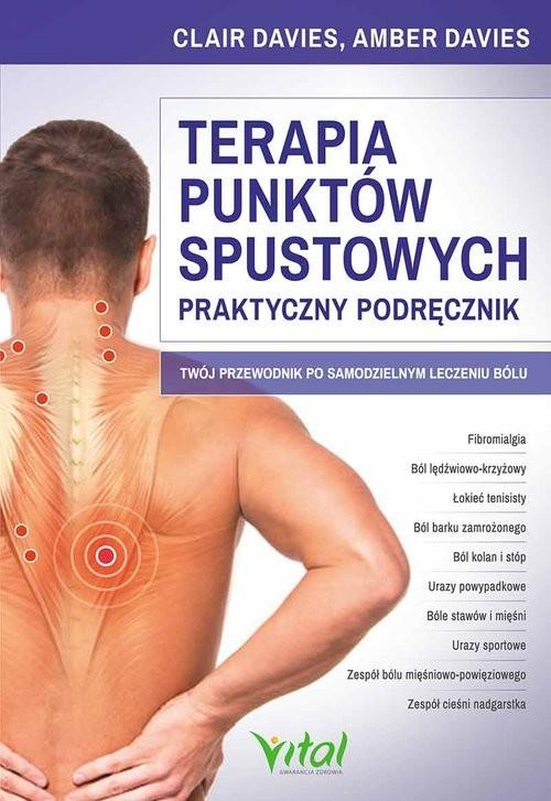 okładka Terapia punktów spustowych Praktyczny podręcznik Twój przewodnik po samodzielnym leczeniu bólu, Książka | Amber Davies, Claire Davier