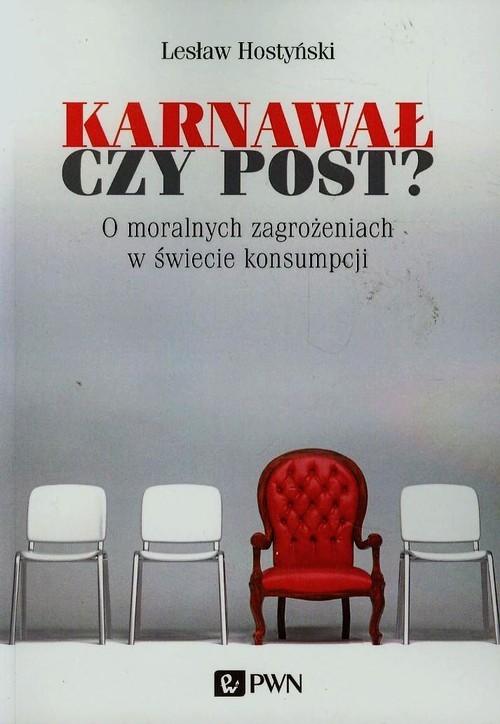 okładka Karnawał czy post? O moralnych zagrożeniach w świecie konsumpcji, Książka | Lesław  Hostyński