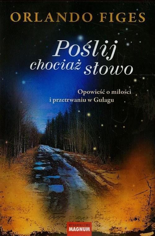 okładka Poślij chociaż słowo Opowieść o miłości i przetrwaniu w Gułagu, Książka | Orlando Figes