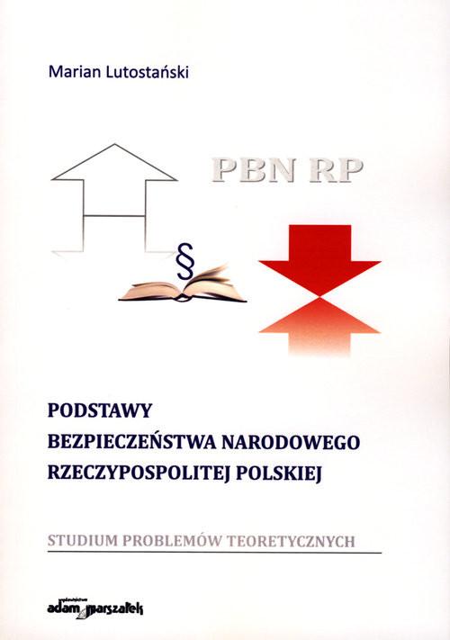 okładka Podstawy bezpieczeństwa narodowego Rzeczypospolitej Polskiej Studium problemów teoretycznych, Książka | Lutostański Marian
