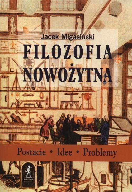 okładka Filozofia Nowożytna Postacie Idee Problemy, Książka | Jacek  Migasiński