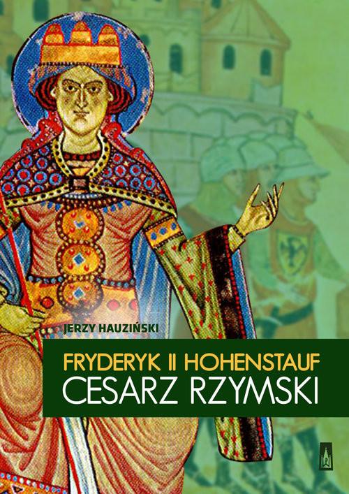okładka Fryderyk II Hohenstauf, cesarz rzymski, Książka | Jerzy Hauziński